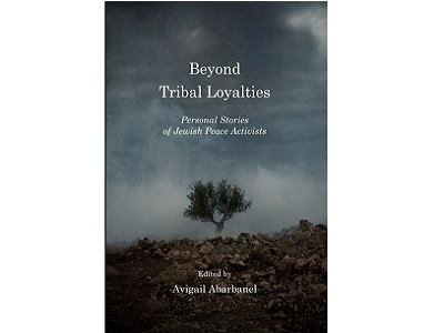 Beyond Tribal Loyalties –Personal Stories of Jewish Peace Activities.